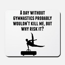 A Day Without Gymnastics Mousepad