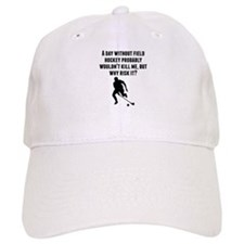 A Day Without Field Hockey Baseball Baseball Cap