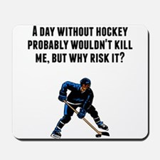A Day Without Hockey Mousepad