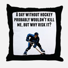 A Day Without Hockey Throw Pillow