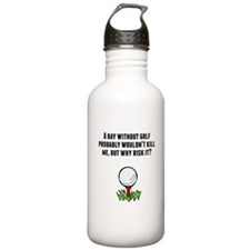 A Day Without Golf Water Bottle