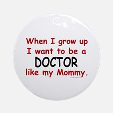 Doctor (Like My Mommy) Ornament (Round)