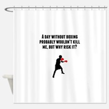 A Day Without Boxing Shower Curtain