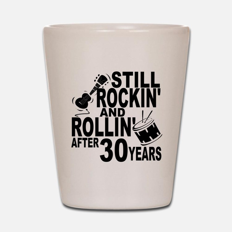 Rockin And Rollin After 30 Years Shot Glass