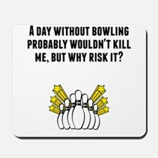 A Day Without Bowling Mousepad