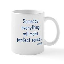 SOMEDAY EVERYTHING WILL MAKE PERFECT SENSE... Mugs