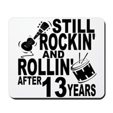 Rockin And Rollin After 13 Years Mousepad