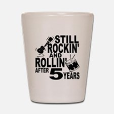 Rockin And Rollin After 5 Years Shot Glass
