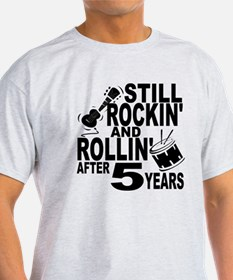 Rockin And Rollin After 5 Years T-Shirt