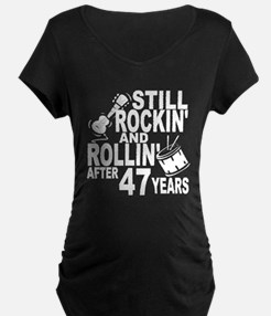 Rockin And Rollin After 47 Years Maternity T-Shirt