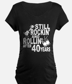 Rockin And Rollin After 40 Years Maternity T-Shirt