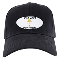 We Love Our Priests! Baseball Hat