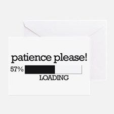 Patience please... loading Greeting Card