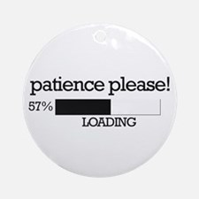 Patience please... loading Ornament (Round)