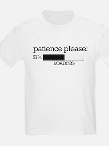 Patience please... loading T-Shirt