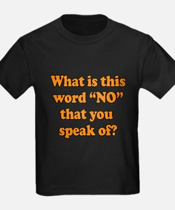 Funny Saying - What is this word no? T-Shirt