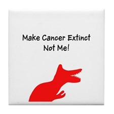 Make Cancer Extinct, Not Me! Tile Coaster
