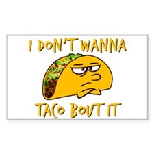 I don't wanna taco bout it Decal