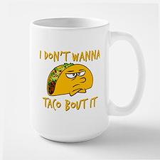 I don't wanna taco bout it Mugs
