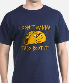 I don't wanna taco bout it T-Shirt