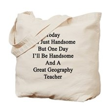 Today I'm Just Handsome But One Day I'll  Tote Bag