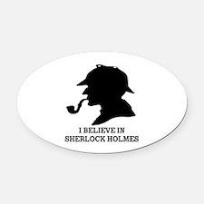 I BELIEVE IN SHERLOCK HOLMES Oval Car Magnet
