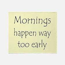 MORNINGS HAPPEN EARLY Throw Blanket