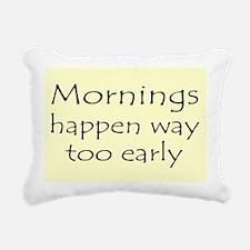 MORNINGS HAPPEN EARLY Rectangular Canvas Pillow