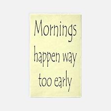 MORNINGS HAPPEN EARLY Area Rug