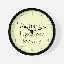 MORNINGS HAPPEN EARLY Wall Clock
