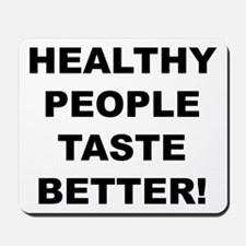 Healthy People Taste Better Mousepad