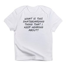 What Is This Skateboarding Thing Infant T-Shirt
