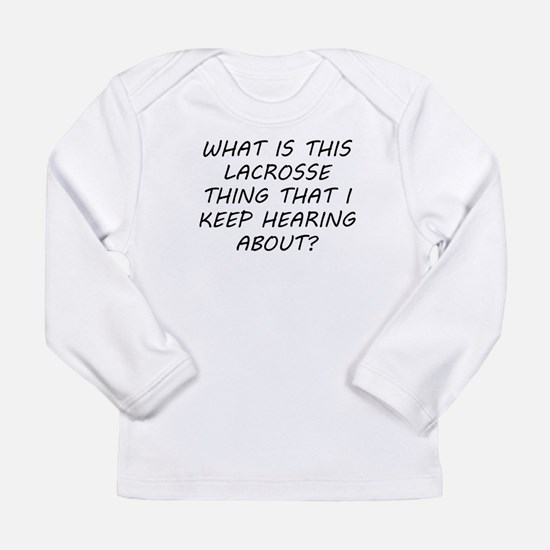 What Is This Lacrosse Thing Long Sleeve T-Shirt
