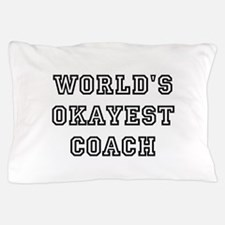 Worlds Okayest Coach Pillow Case