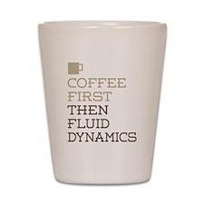 Coffee Then Fluid Dynamics Shot Glass