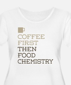 Coffee Then Food Chemistry Plus Size T-Shirt