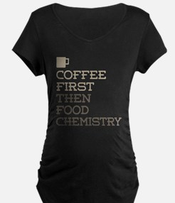 Coffee Then Food Chemistry Maternity T-Shirt
