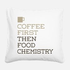 Coffee Then Food Chemistry Square Canvas Pillow