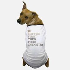 Coffee Then Food Chemistry Dog T-Shirt