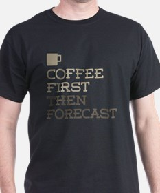 Coffee Then Forecast T-Shirt