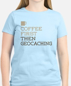 Coffee Then Geocaching T-Shirt
