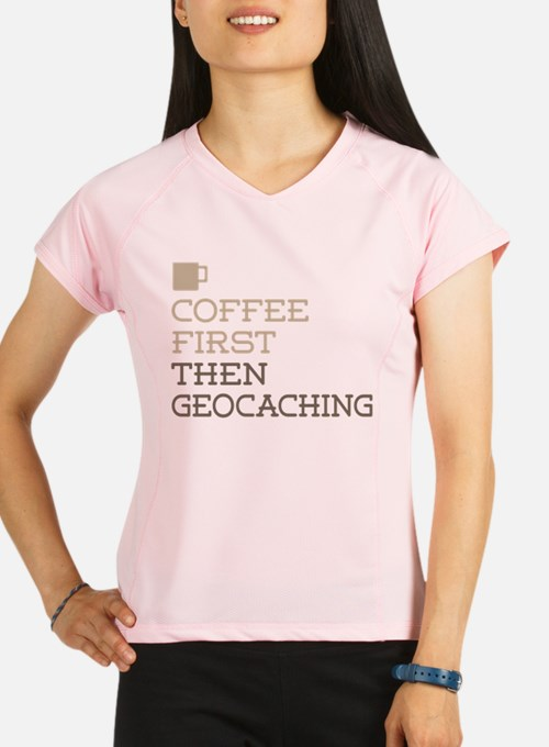 Coffee Then Geocaching Performance Dry T-Shirt