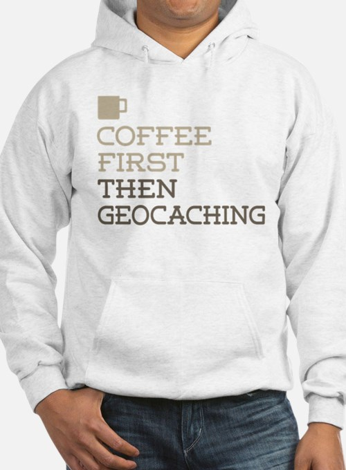 Coffee Then Geocaching Hoodie