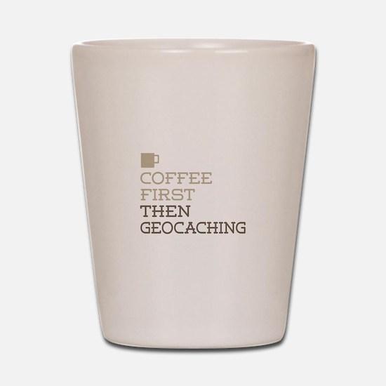 Coffee Then Geocaching Shot Glass