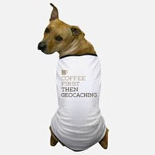 Coffee Then Geocaching Dog T-Shirt