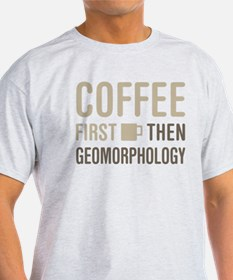 Coffee Then Geomorphology T-Shirt