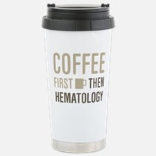 Coffee Then Hematology Stainless Steel Travel Mug