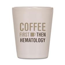 Coffee Then Hematology Shot Glass