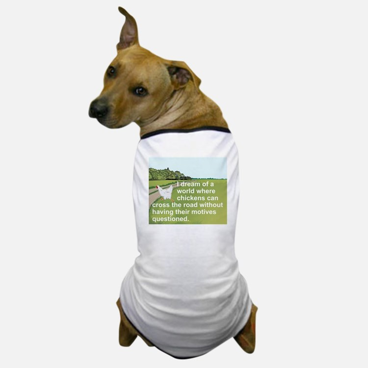 I DREAM OF A WORLD WHERE CHICKENS CAN  Dog T-Shirt