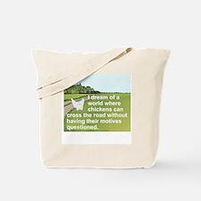 I DREAM OF A WORLD WHERE CHICKENS CAN CRO Tote Bag